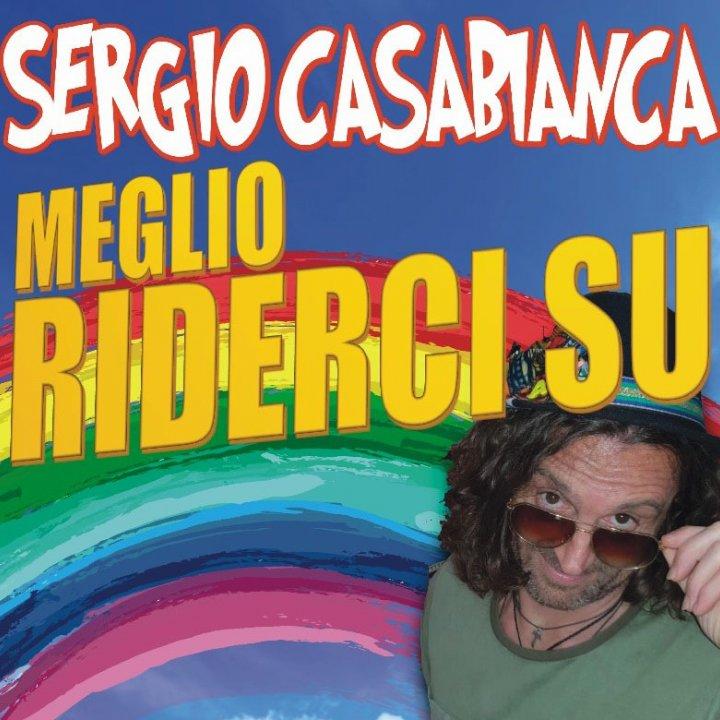 "SERGIO CASABIANCA IN ""MEGLIO RIDERCI SU"""